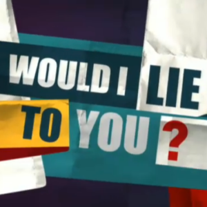 'Would I Lie to You?'